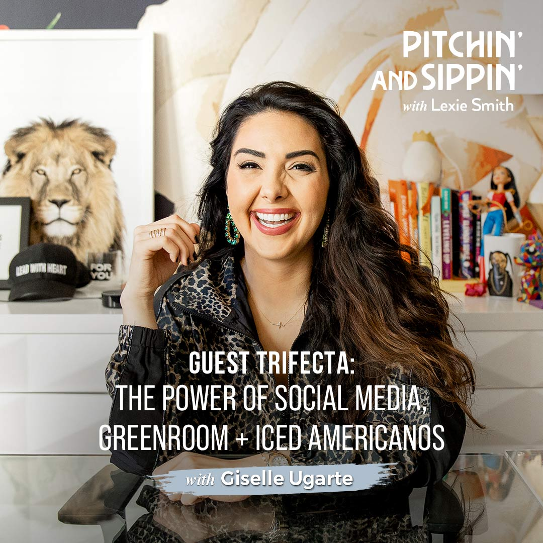The Power of Social Media + Greenroom with Giselle Ugarte - Pitchin' and Sippin'