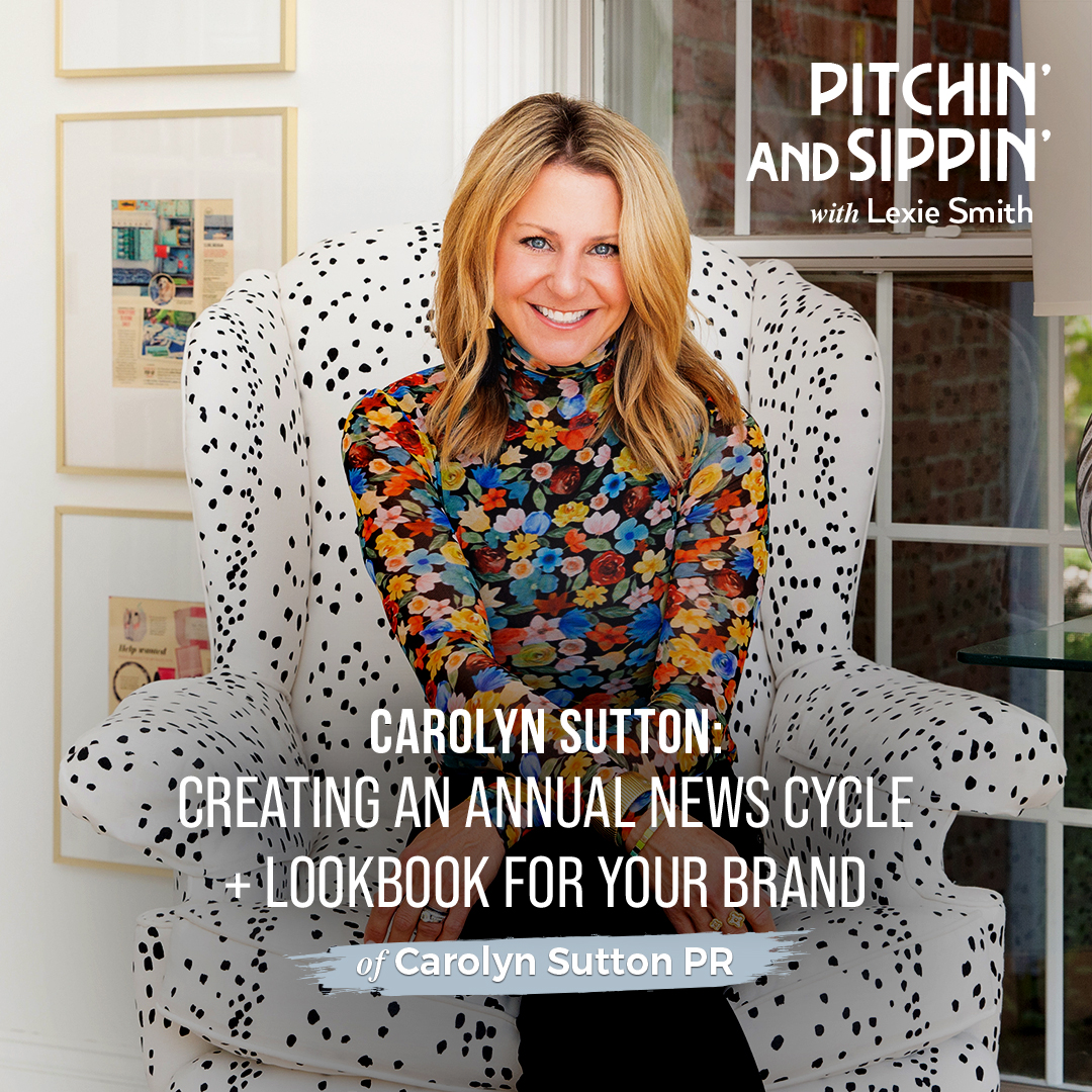 Creating an Annual News Cycle & Lookbook for Your Brand with PR Pro Carolyn Sutton