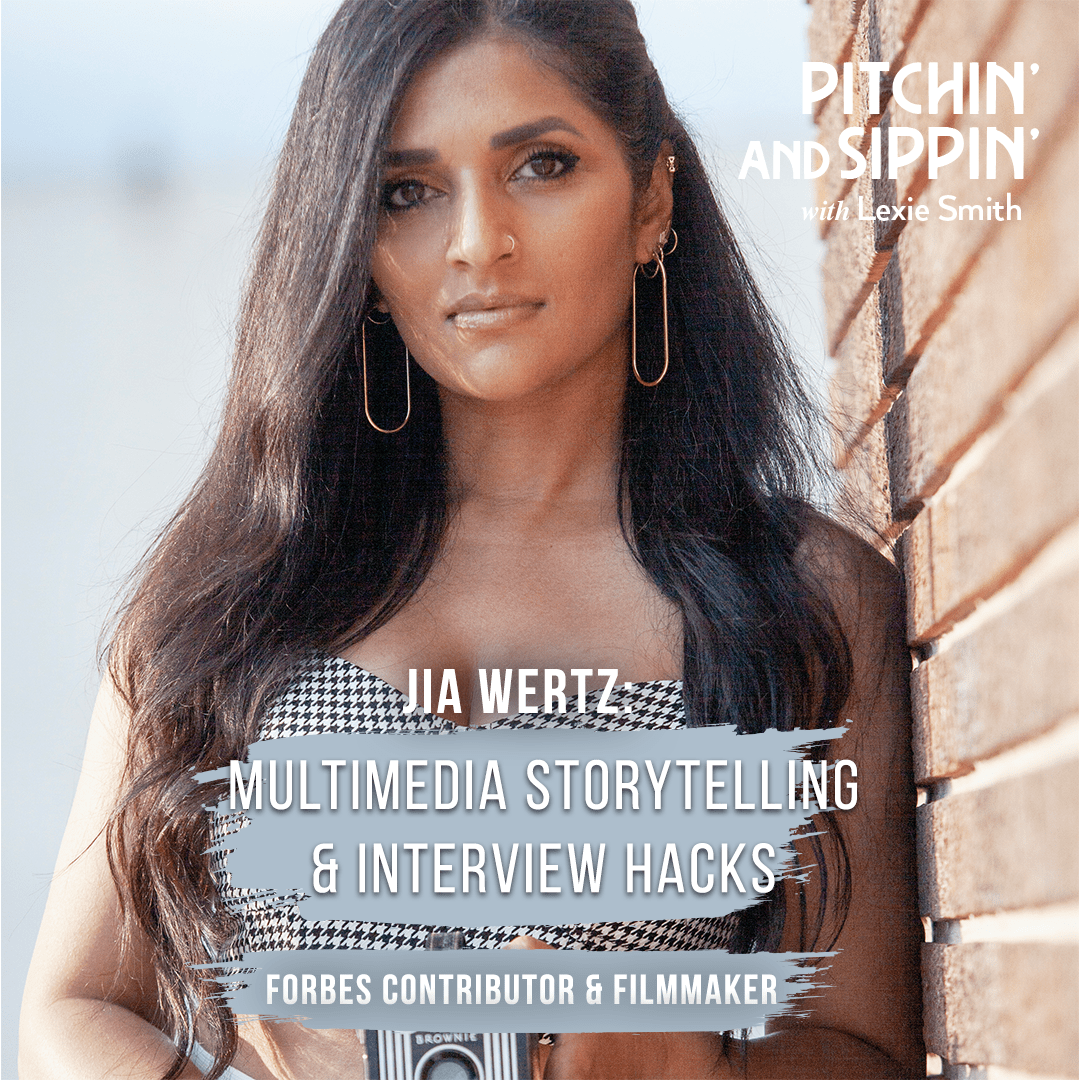 Pitchin' and Sippin' - Multimedia Storytelling & Interview Hacks with Forbes Contributor & Filmmaker Jia Wertz