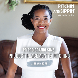 Product Placement & Pitching with PR Pro Brandi Sims of Brandinc PR_Pitchin' and Sippin'
