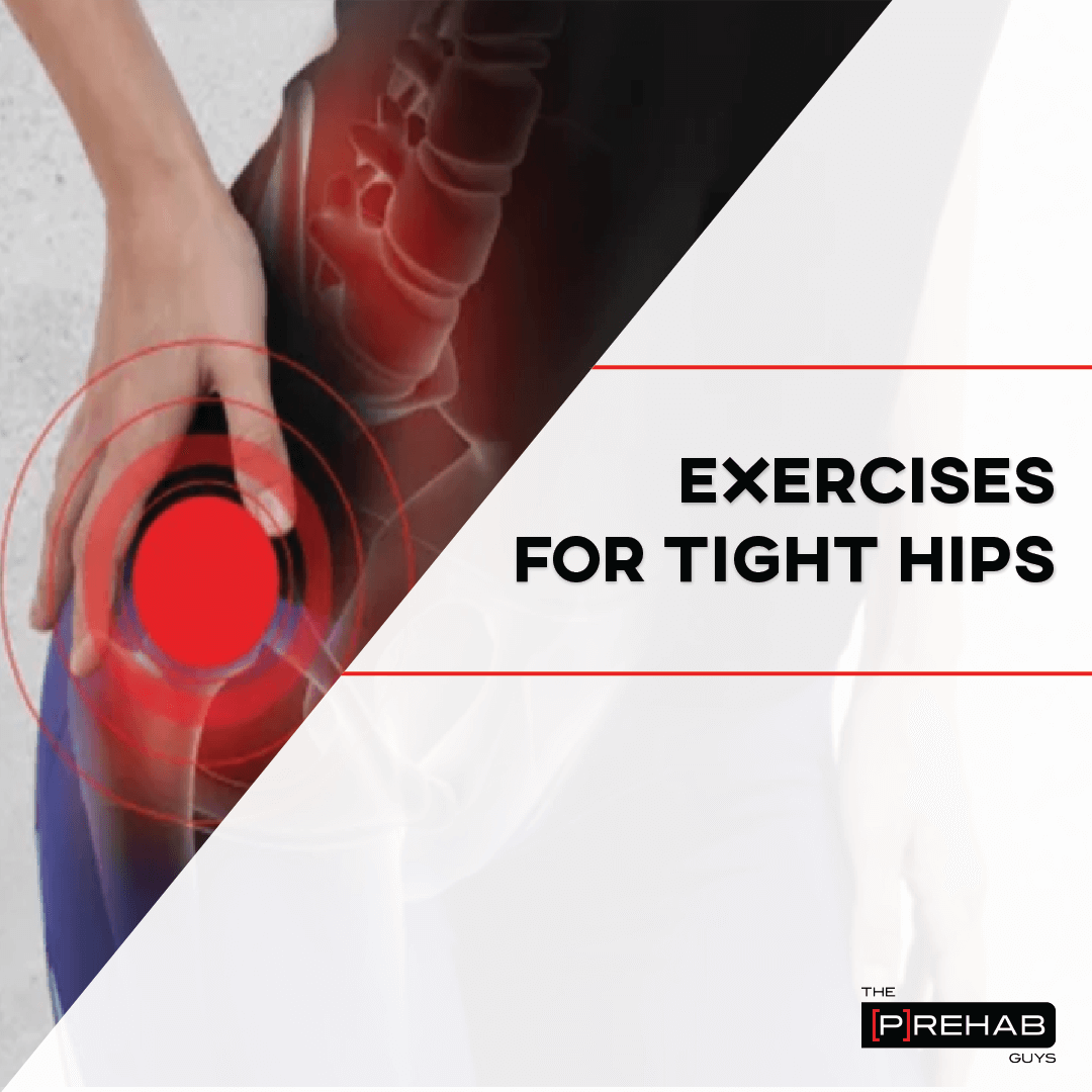 Exercises For Tight Hip The Prehab Guys
