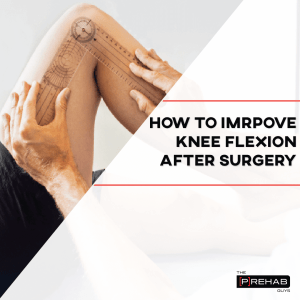 improving knee flexion after surgery the prehab guys