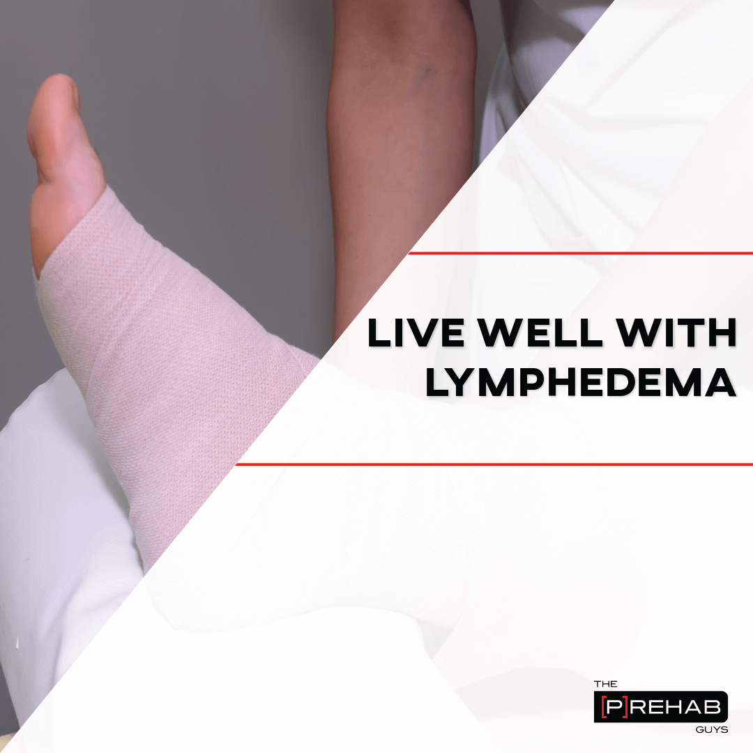live well with lymphedema the prehab guys