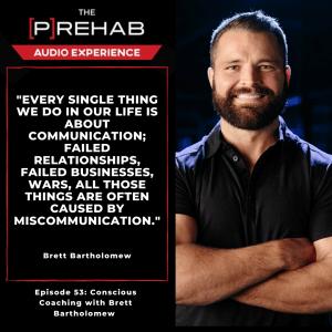Conscious coaching with brett bartholomew the prehab guys