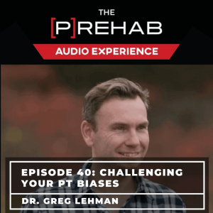 Challenging your PT biases with Dr.Greg Lehman