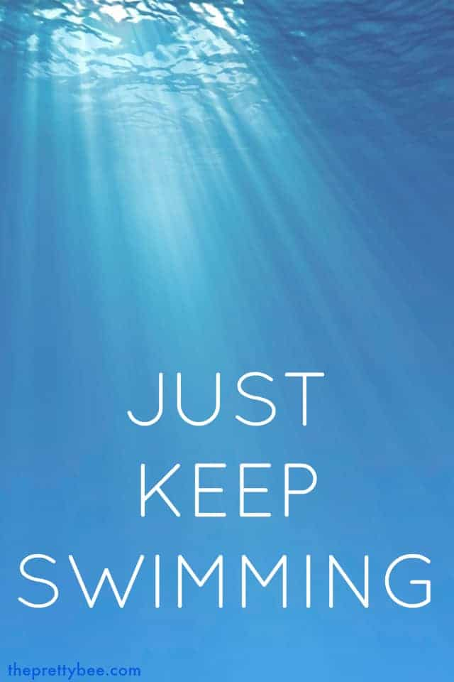 Just keep swimming