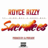 "#NewMusic | Royce Rizzy ""Sacrifices"" feat. King Mez & Chox-Mak [@RoyceRizzy]"