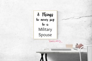 8 things to never say to a military spouse