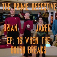 The Prime Defective Ep 16 – When The Bough Breaks