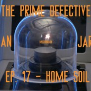 The Prime Defective Ep. 17 – Home Soil