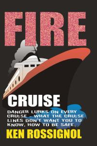 Fire Cruise - What the cruise lines don't want you to know - How to keep yourself safe and come back alive