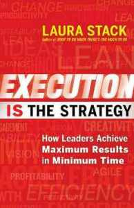 Execution IS the Strategy: How Leaders Achieve Maximum Results in Minimum Time by Laura Stack #strategy #leadership