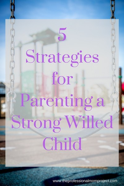 5 Strategies for Parenting a Strong Willed Child