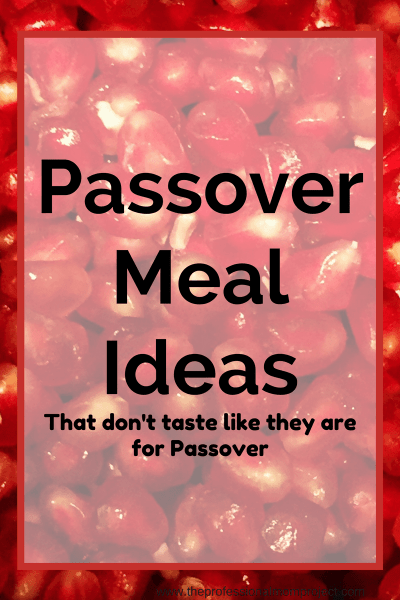 Passover Meal Ideas (that don't taste like they are for Passover)