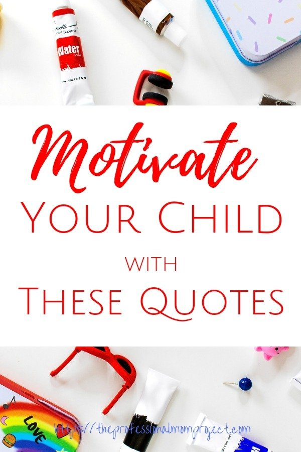 The Best Motivational Quotes For Kids The Professional Mom Project