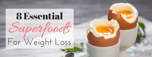 8 Essential Superfoods for Weight Loss | healthy food | best diet | the Progress weight loss tracking app | theprogressapp.com/blog