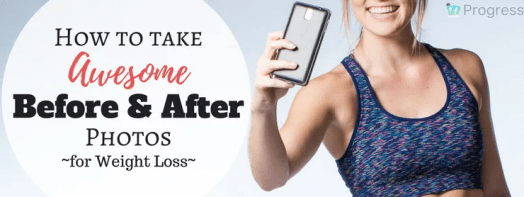 How to Take Awesome Before and After Progress Photos for Weight Loss and see the Real Changes You're Making to Your Body
