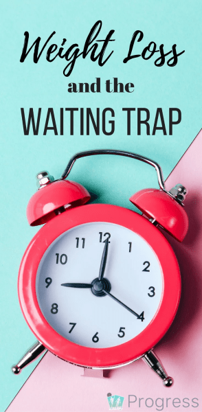 Weight Loss and the Waiting Trap