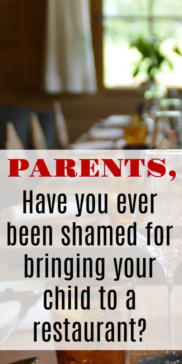 Parents: Have you ever been shamed for bringing your children into a restaurant?!