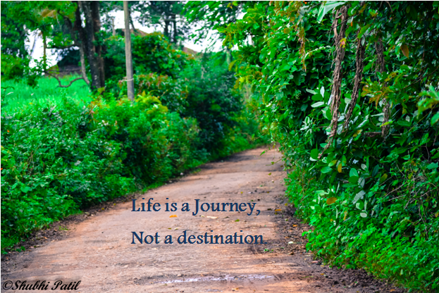 Life is a journey and not a destination