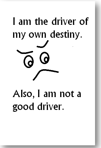 I am the driver of my own destiny.
