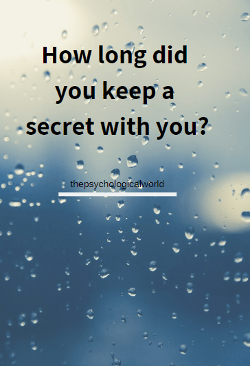 How long did you keep a secret with you?