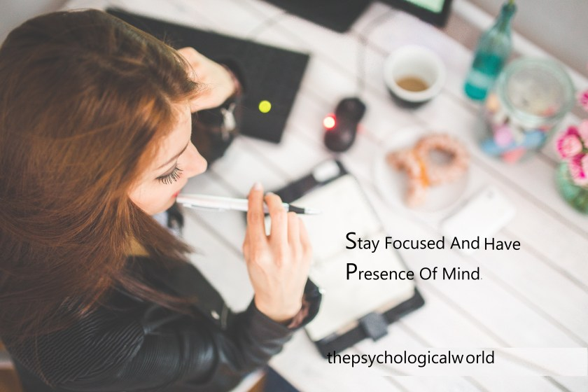 stay focused and have presence of mind