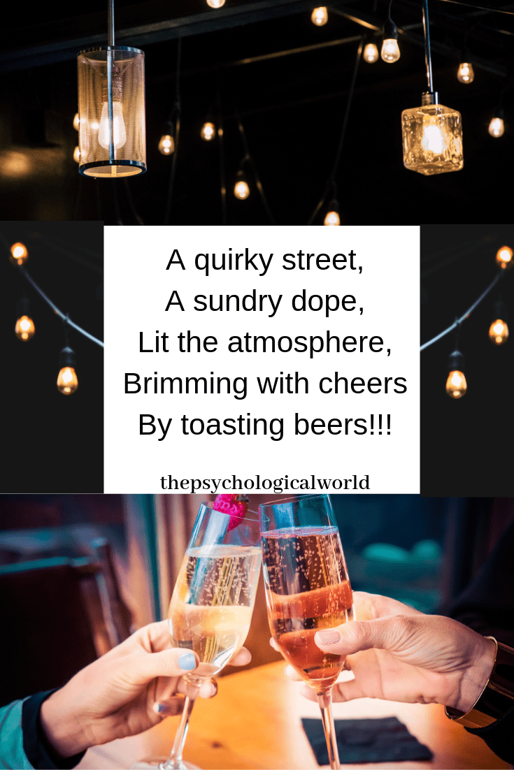 A quirky street, A sundry dope, Lit the atmosphere, Brimming with cheers By toasting beers!!!