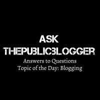Ask thepublicblogger: Topic - Blogging