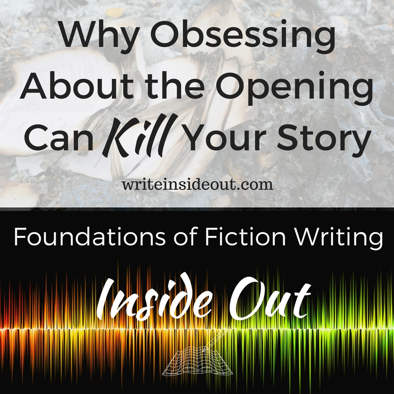 Why Obsessing About the Opening Can Kill Your Story
