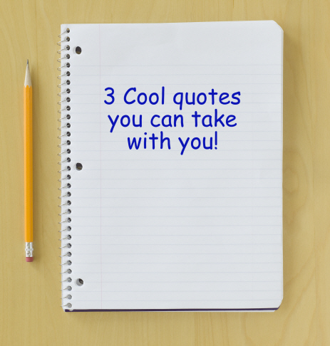 3 Cool Quotes You Can Take With You (1/4)