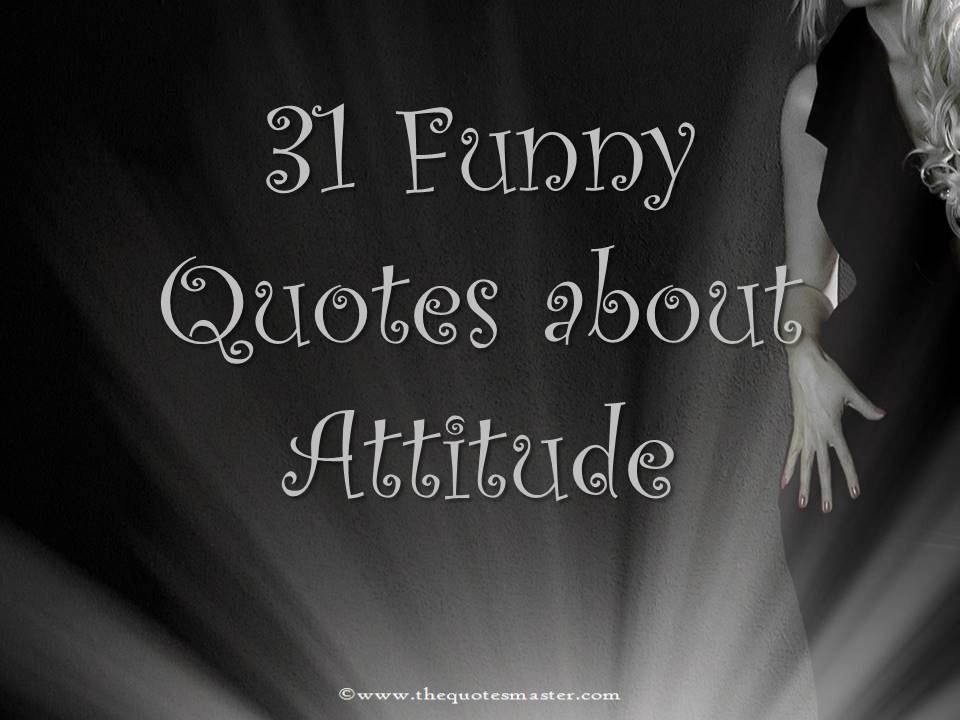 31 Funny Quotes About Attitude 31 funny quotes about attitude jpg