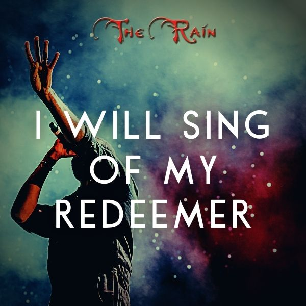 I Will Sing Of My Redeemer – Music by The Rain