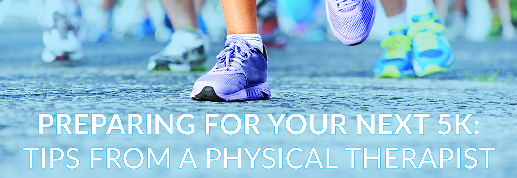 Preparing For Your Next 5K Tips From A PT