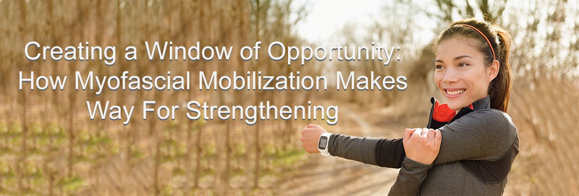 Creating-a-Window-of-Opportunity--How-Myofascial-Mobilization-Makes-Way-For-Strengthening