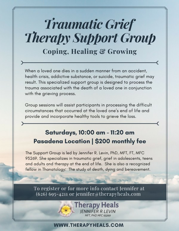 Traumatic Grief Therapy Support Group Flyer   Coping, Healing & Growing   Jennifer R Levin, MFT, PhD   Therapy Heals   Pasadena, CA 91106