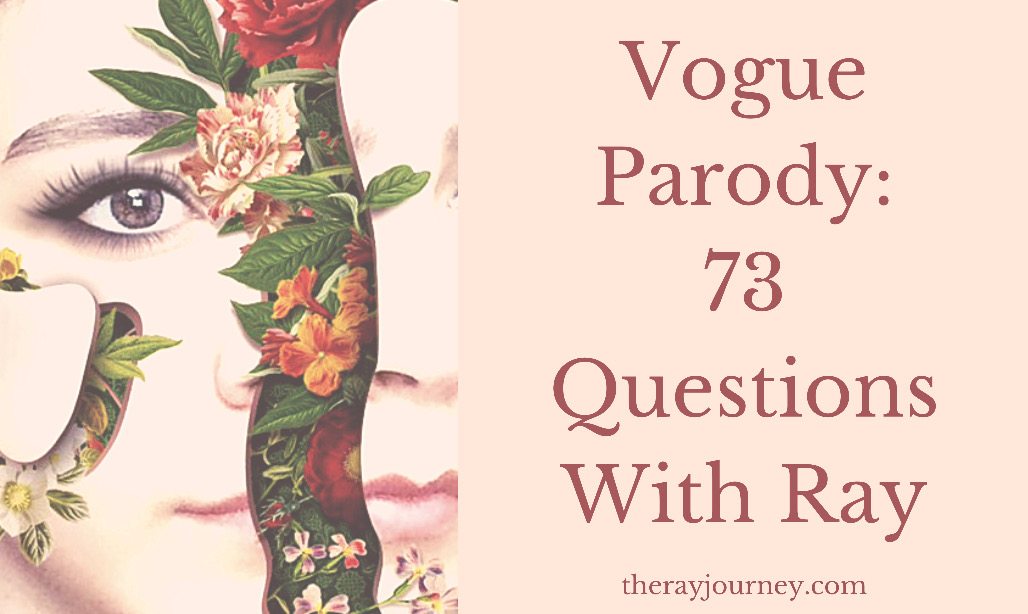 Vogue Parody: 73 Questions with Ray