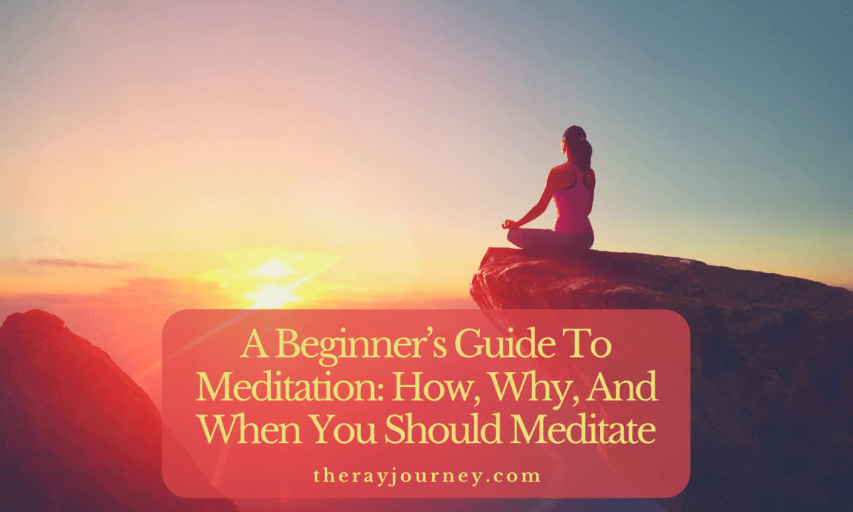 A Beginner's Guide to Meditation: How, Why, And When You Should Meditate