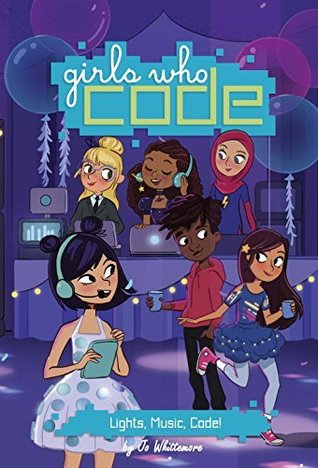 Girls Who Code: Lights, Music, Code! (Book #3) by Jo Whittenmore