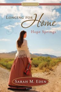 Longing for Home Hope Springs Book 2 by Sarah M. Eden