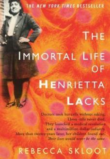 The Immortal Llife of Henrietta Lacks by Rebecca Skloot