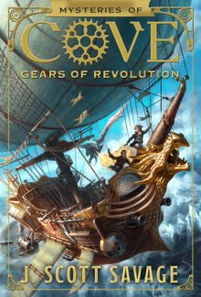 Mysteries of Cove Gears of Revolution Book Two by J Scott Savage