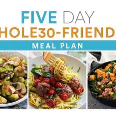 5 Day Whole30-friendly Meal Plan