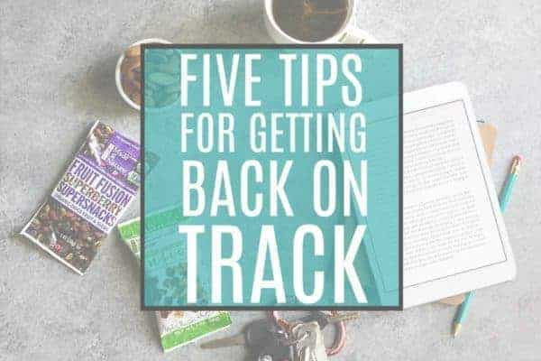 5 Tips for Getting Back on a Healthy Track