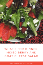 What's for Dinner: Mixed Berry and Goat Cheese Salad