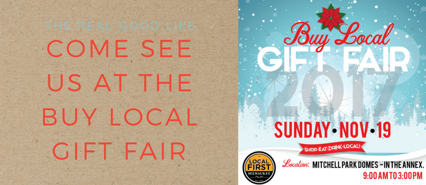 Come See Us At the Buy Local Gift Fair - The Real Good Life