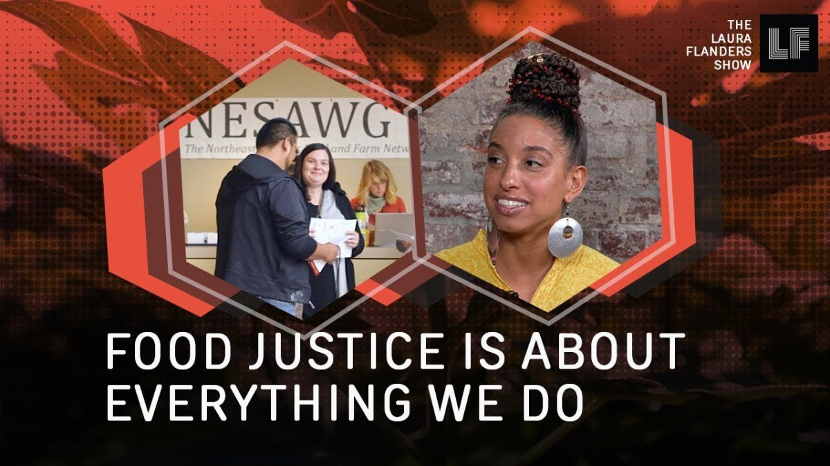 Laura Flanders Show: Food Justice Is About Everything We Do