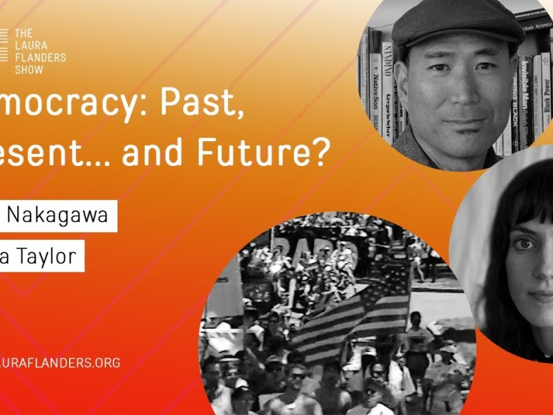 Laura Flanders Show: Democracy's Past, Present... and Future?