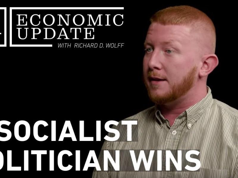 Economic Update: A Socialist Politician Wins
