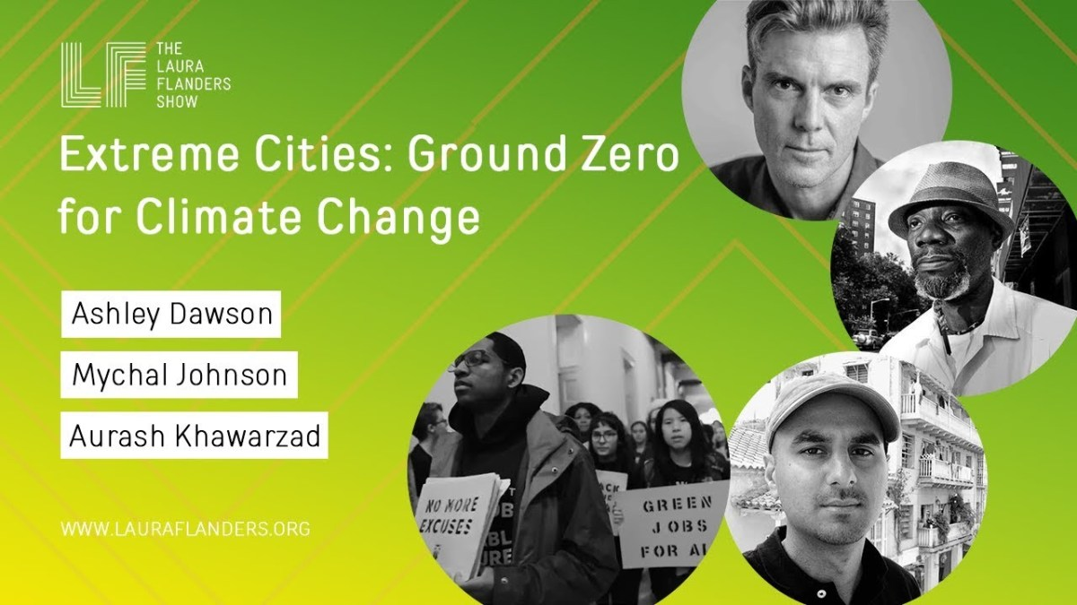 Laura Flanders Show: Extreme Cities Are Ground Zero for Climate Change